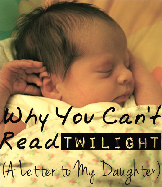 Why You Can't Read Twilight: A Letter to My Daughter