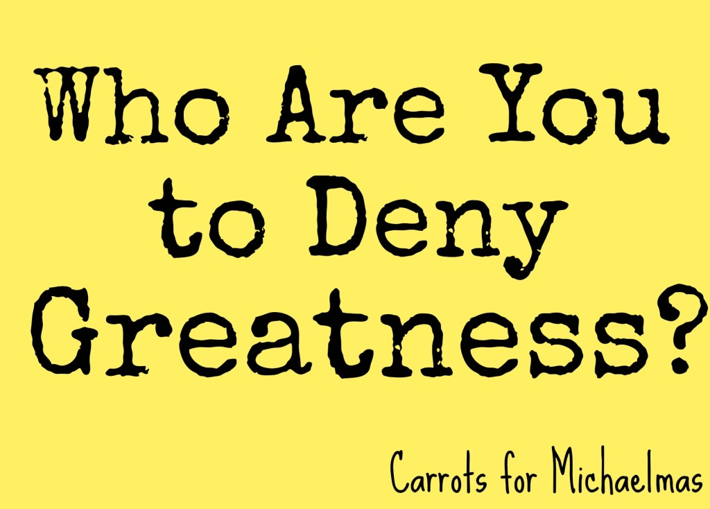 Who Are You to Deny Greatness?