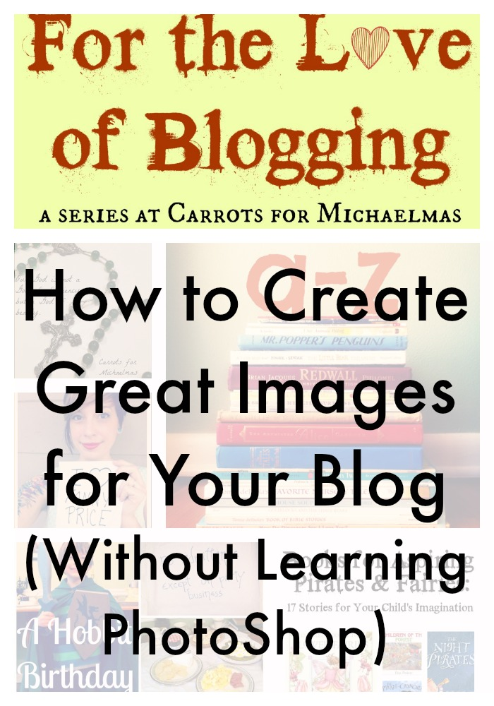 How to Create Great Images for Your Blog without Learning PhotoShop (For the Love of Blogging Series)