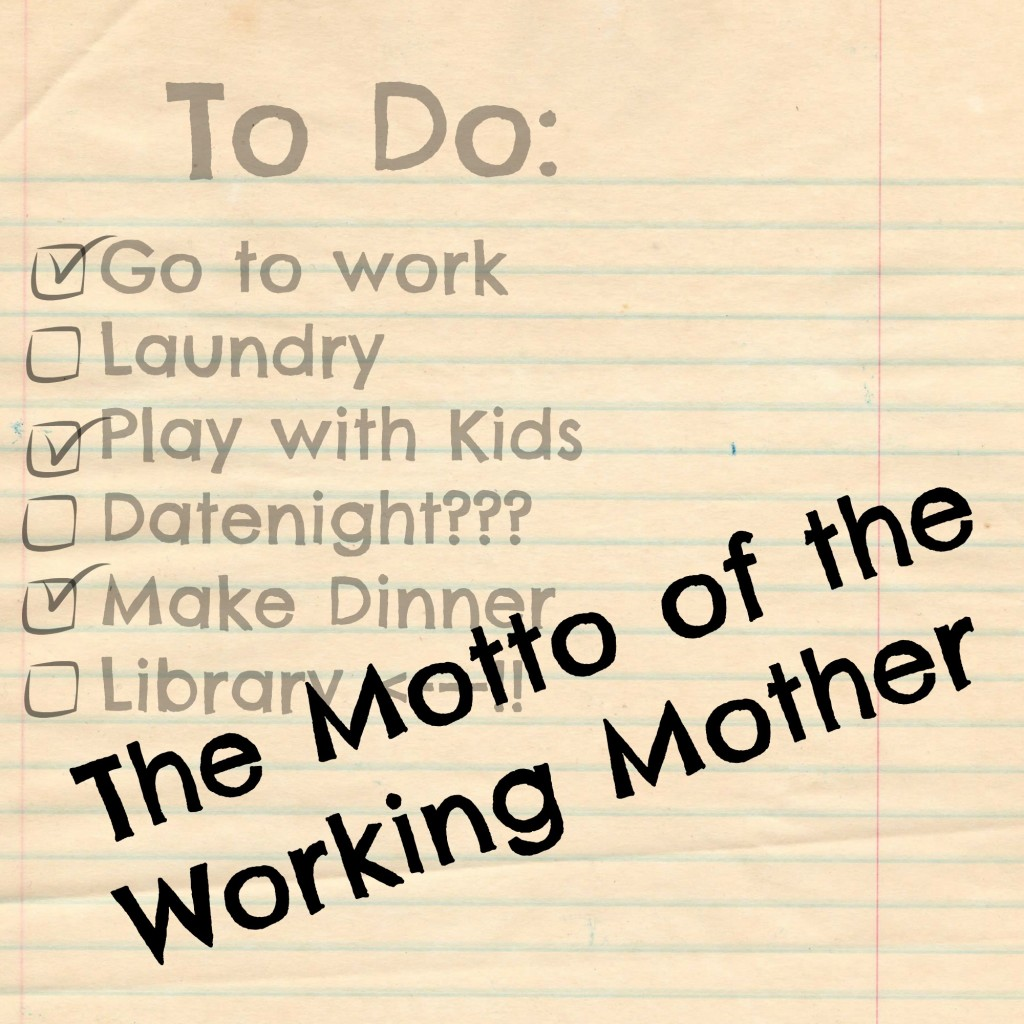 The Motto of the Working Mother