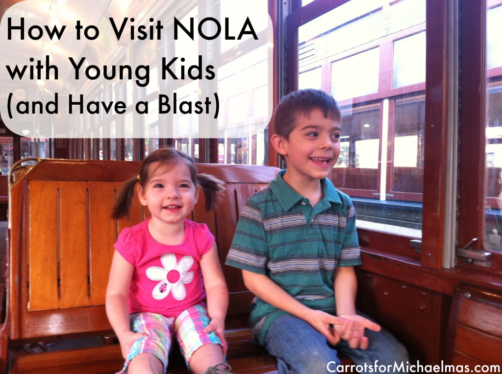 Why New Orleans Has My Heart and How to Visit with Young Kids and Have a Blast
