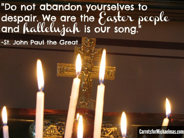 We are the Easter people and hallelujah is our song- St. John Paul the Great // Carrots for Michaelmas