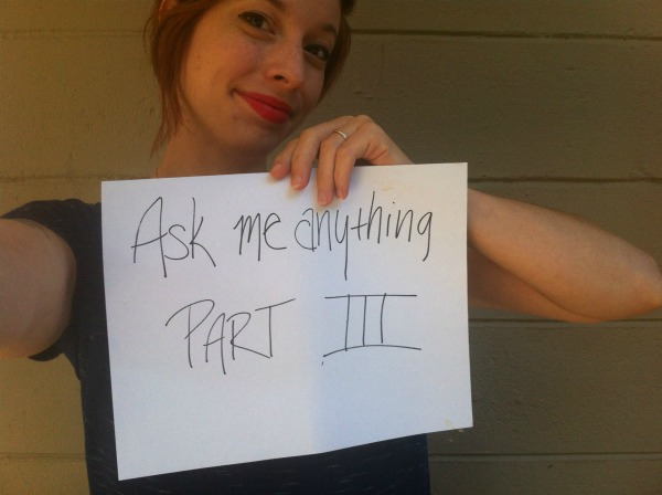 Ask Me Anything Part 3!