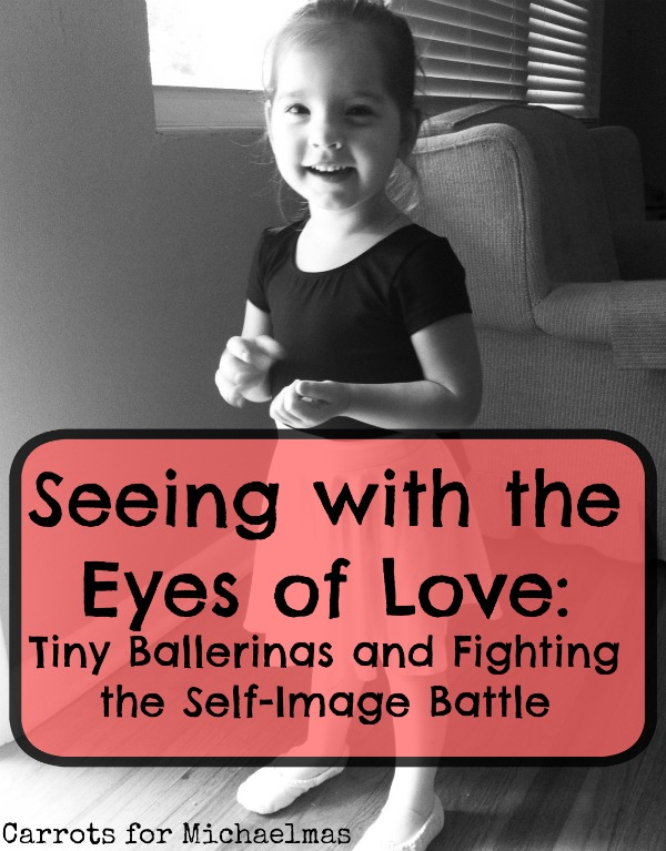 Seeing Through the Eyes of Love: Tiny Ballerinas and Fighting the Self-Image Battle