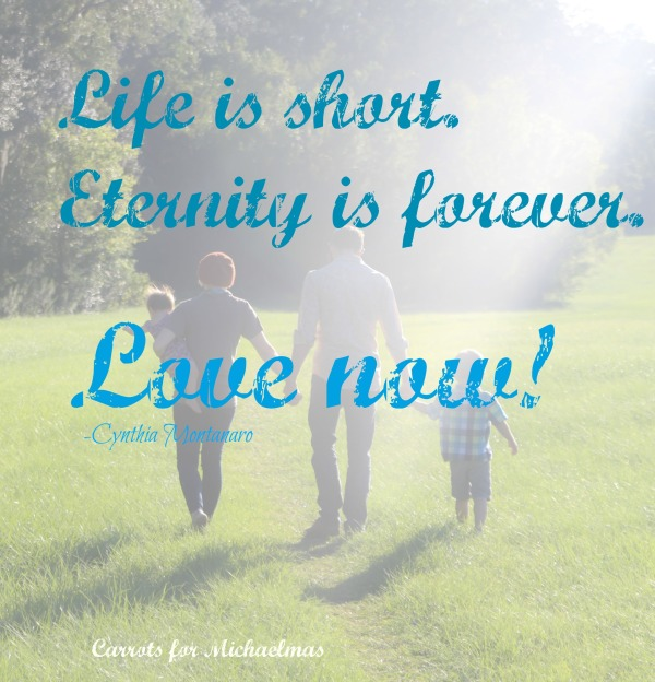 Life is short. Eternity is forever. Love now! // Carrots for Michaelmas