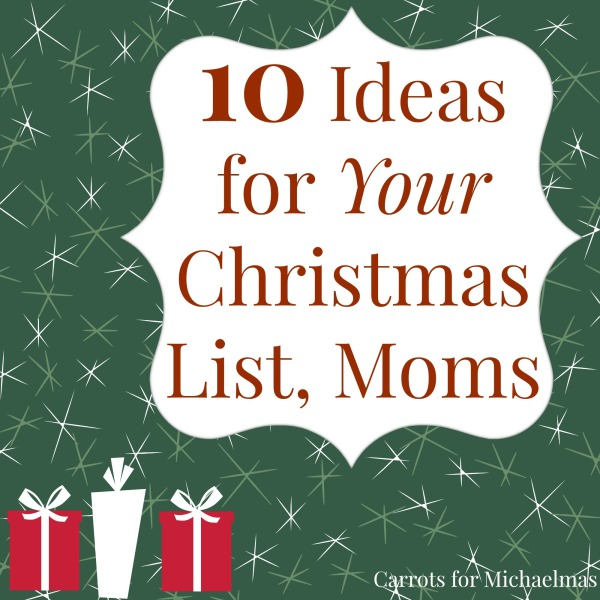 10 Ideas for YOUR Christmas List, Moms