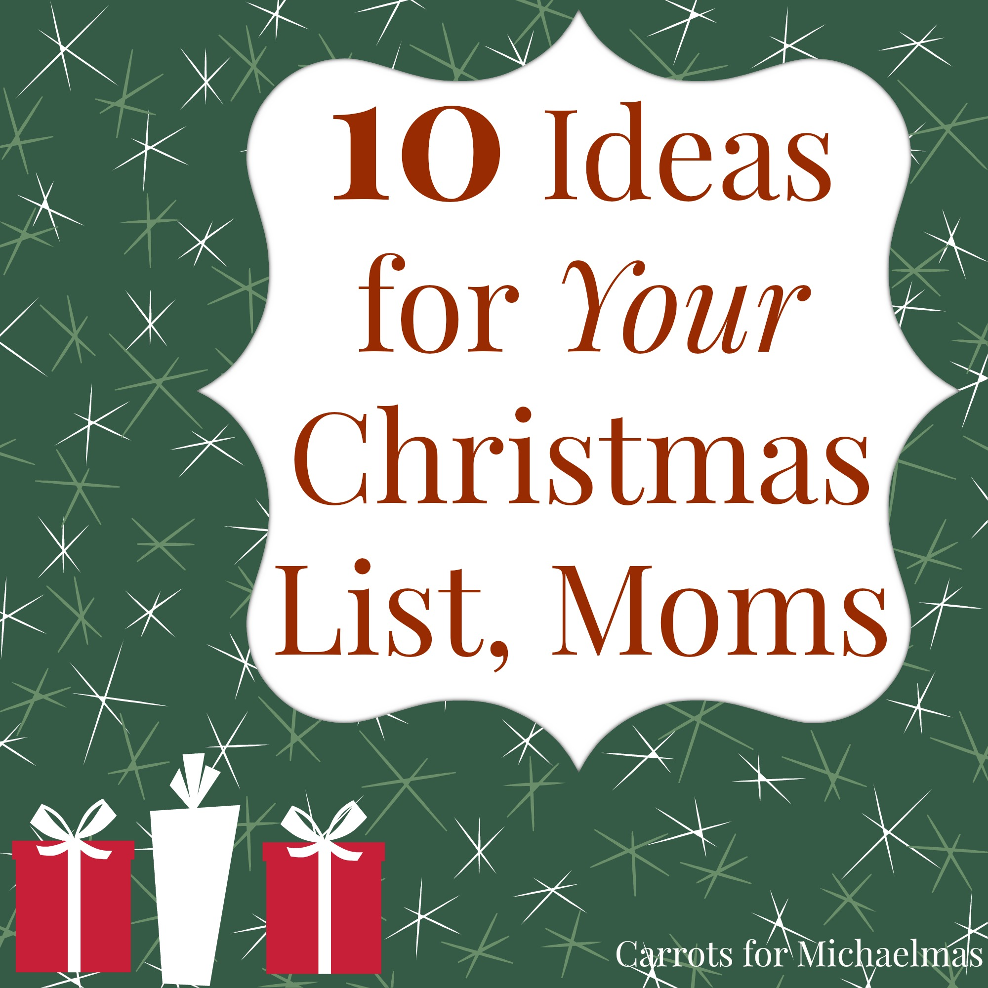 10 Ideas For Your Christmas List Moms