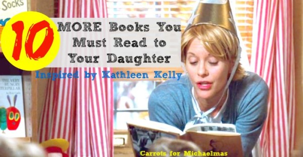 10 MORE Books You Must Read to Your Daughter (Semi-Inspired by Kathleen Kelly)