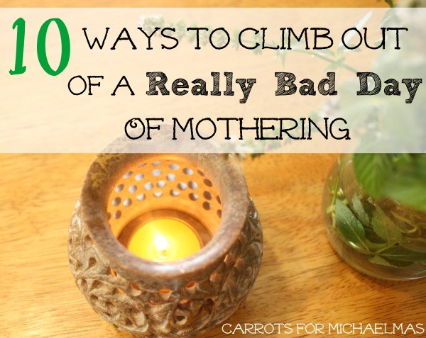 10 Ways to Climb Out of a Really Bad Day of Mothering