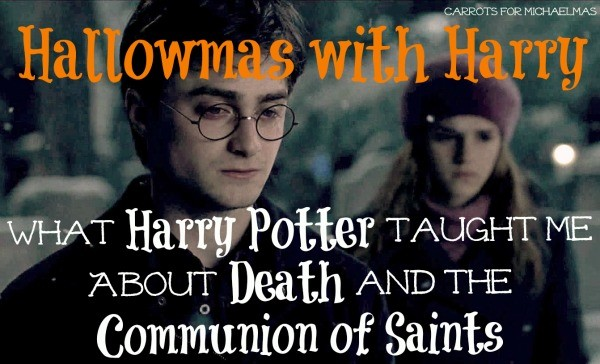 What Harry Potter Teaches Us About Confronting Death with Hope and the Glorious Communion of Saints!