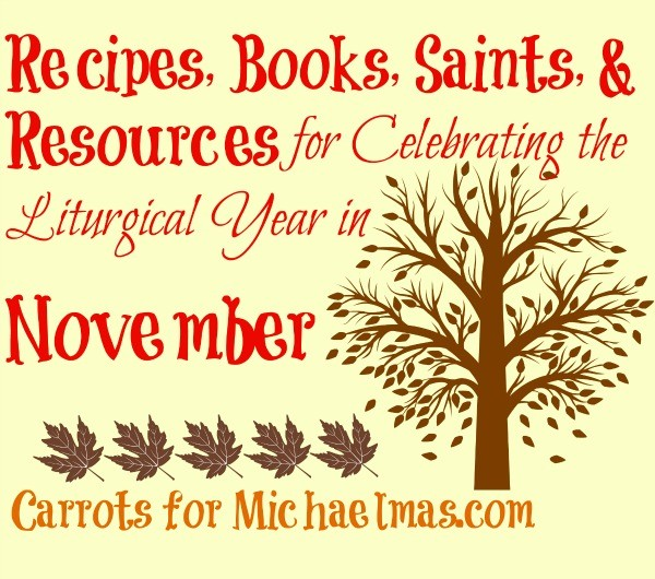 Tons of recipes, books, and links for observing saints days in November!