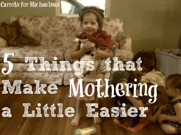 5 Things That Make Mothering a Little Easier