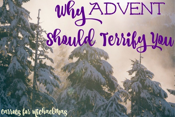 Why Advent Should Terrify You