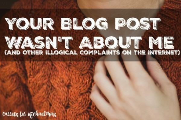 Your Blog Post Wasn't About Me and Other Illogical Complaints of the Internet