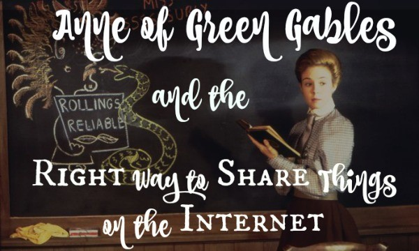 Anne of Green Gables and the Right Way to Share Things on the Internet