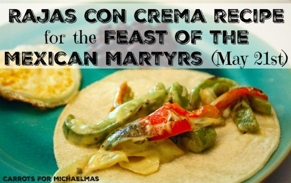 Rajas con Crema Recipe for the Feast of the Mexican Martyrs (May 21st)
