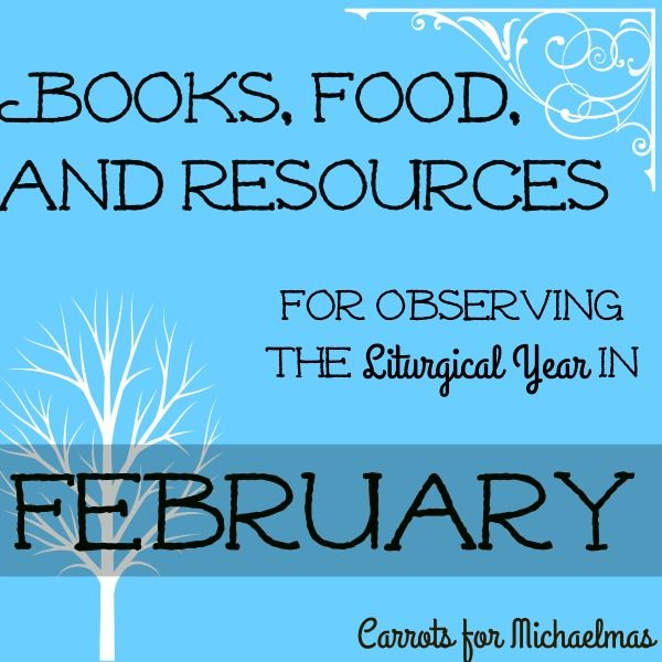 Books, Food, and Resources for Observing the Liturgical Year in February (2017)