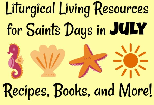 Liturgical Living Resources for saints days in July!