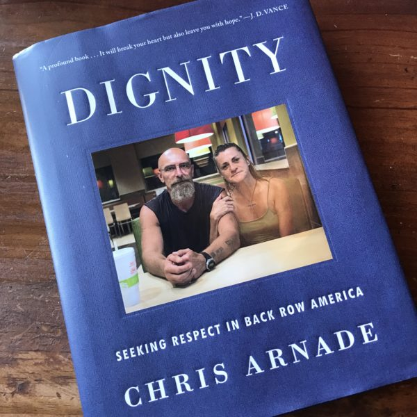 Why You Should Read This Book by a Guy Who Sat and Talked to People at McDonald's: A Review of Dignity by Chris Arnade